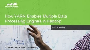 How YARN Enables Multiple Data Processing Engines in