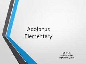 Adolphus Elementary 5 th Grade Curriculum Night September