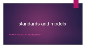 standards and models INFORMATION SECURITY MANAGEMENT Information Security