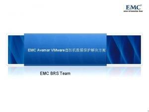 EMC Avamar VMware EMC BRS Team 1 VMware