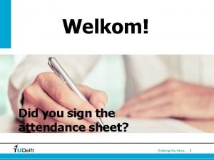 Welkom Did you sign the attendance sheet Challenge