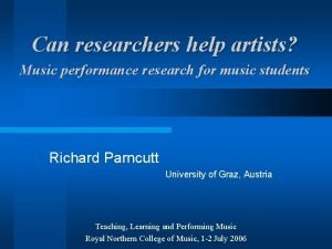 Can researchers help artists Music performance research for
