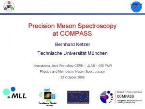 Precision Meson Spectroscopy at COMPASS Bernhard Ketzer Technische
