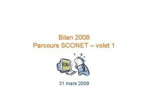 Bilan 2008 Parcours SCONET volet 1 31 mars