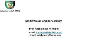Mediastinum and pericardium Prof Abdulameer AlNuaimi Email a