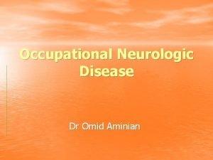 Occupational Neurologic Disease Dr Omid Aminian Occupational Neurologic