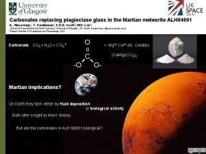 Carbonates replacing plagioclase glass in the Martian meteorite