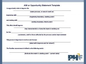 AIM or Opportunity Statement Template An opportunity exists