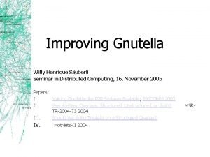 Improving Gnutella Willy Henrique Suberli Seminar in Distributed