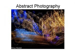 Abstract Photography Abstract photography is unlike most other