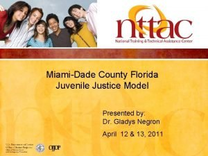 MiamiDade County Florida Juvenile Justice Model Presented by