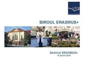 BIROUL ERASMUS Seminar ERASMUS 18 Aprilie 2019 Ce