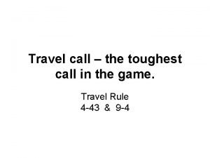 Travel call the toughest call in the game