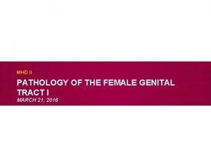 MHD II PATHOLOGY OF THE FEMALE GENITAL TRACT