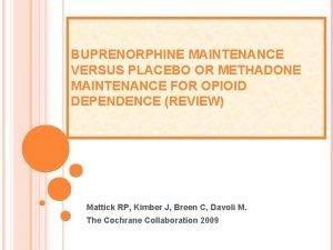 BUPRENORPHINE MAINTENANCE VERSUS PLACEBO OR METHADONE MAINTENANCE FOR