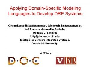 Applying DomainSpecific Modeling Languages to Develop DRE Systems
