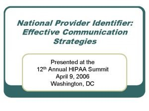 National Provider Identifier Effective Communication Strategies Presented at
