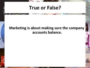 True or False Marketing is about making sure