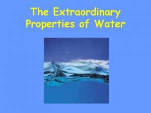 The Extraordinary Properties of Water Water A water