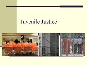 Juvenile Justice Quickwrite n If you committed a