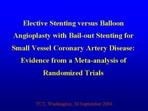 Elective Stenting versus Balloon Angioplasty with Bailout Stenting