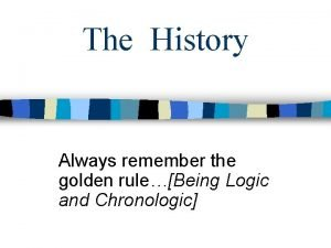 The History Always remember the golden ruleBeing Logic