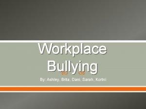 Workplace Bullying By Ashley Brita Dani Sarah Kortni