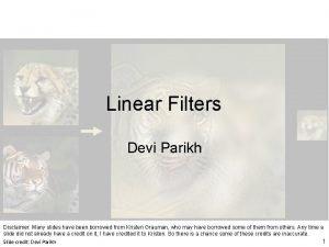 Linear Filters Devi Parikh Disclaimer Many slides have