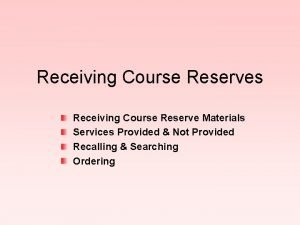 Receiving Course Reserves Receiving Course Reserve Materials Services