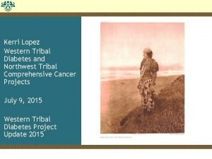Kerri Lopez Western Tribal Diabetes and Northwest Tribal