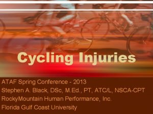 Cycling Injuries ATAF Spring Conference 2013 Stephen A