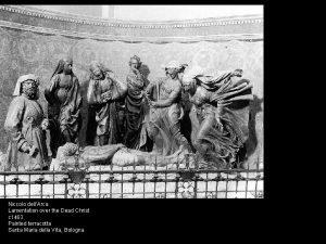 Niccolo dellArca Lamentation over the Dead Christ c