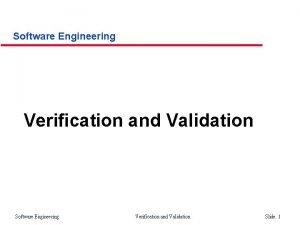Software Engineering Verification and Validation Slide 1 Verification