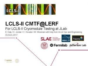 LCLSII CMTFLERF For LCLSII Cryomodule Testing at JLab