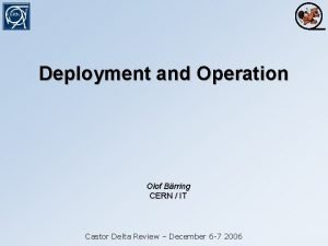 Deployment and Operation Olof Brring CERN IT Castor