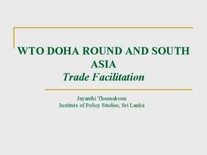WTO DOHA ROUND AND SOUTH ASIA Trade Facilitation
