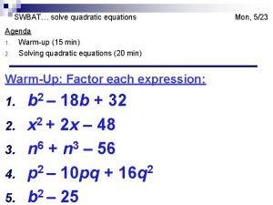 SWBAT solve quadratic equations Agenda 1 Warmup 15