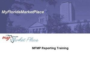 My Florida Market Place MFMP Reporting Training Agenda