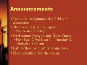 Announcements Textbook Assignment due Friday in discussion Electronic