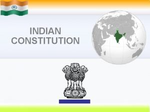 INDIAN CONSTITUTION CONTENTS 1 What Is Constitution 2