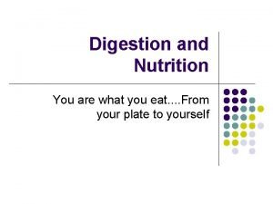 Digestion and Nutrition You are what you eat