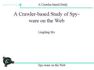 A Crawlerbased Study of Spyware on the Web