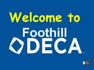 Welcome to Foothill What is DECA Answer DECA