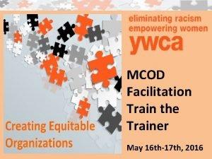 MCOD Facilitation Train the Trainer May 16 th17