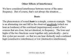 Other Effects of Interference We have considered interference