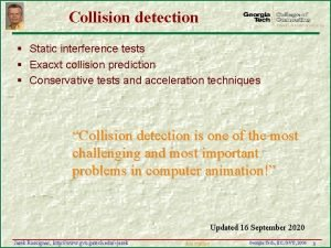 Collision detection Static interference tests Exacxt collision prediction