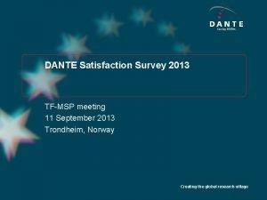 Serving NRENs DANTE Satisfaction Survey 2013 TFMSP meeting