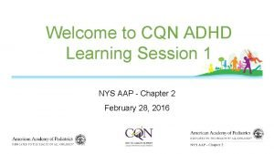 Welcome to CQN ADHD Learning Session 1 NYS