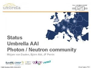 Status Umbrella AAI Photon Neutron community Mirjam van