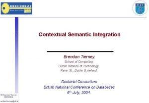 Contextual Semantic Integration Brendan Tierney School of Computing